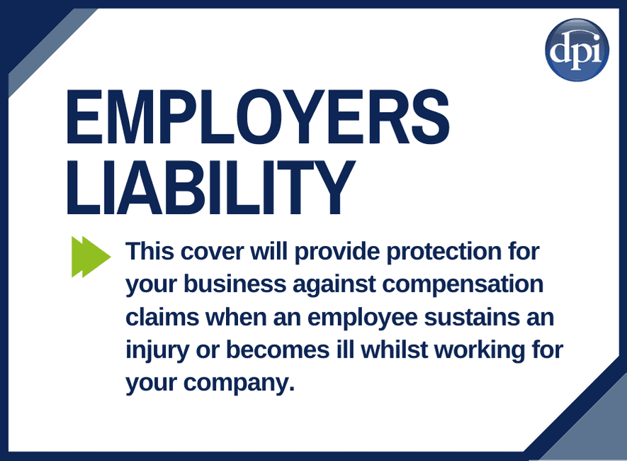 Employers Liability Cover - This essential cover will provide protection for your business against compensation claims when an employee sustains an injury or becomes ill whilst working for your company.